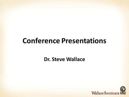 Conference Presentations Dr. Steve Wallace. Bad conference presentations Youve seen poor conference presentations The speaker: Sits Reads Speaks in a.