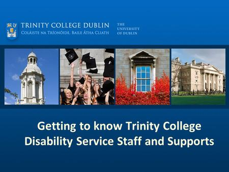 Getting to know Trinity College Disability Service Staff and Supports.