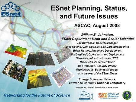 1 Networking for the Future of Science ESnet Planning, Status, and Future Issues William E. Johnston, ESnet Department Head and Senior Scientist Joe Burrescia,