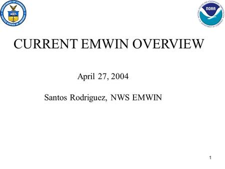 1 April 27, 2004 Santos Rodriguez, NWS EMWIN CURRENT EMWIN OVERVIEW.