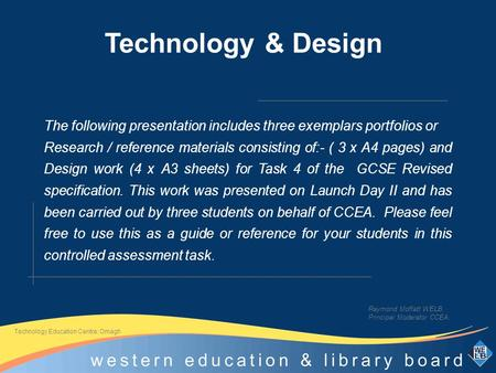 Technology & Design The following presentation includes three exemplars portfolios or Research / reference materials consisting of:- ( 3 x A4 pages) and.