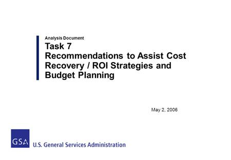 0 Analysis Document Task 7 Recommendations to Assist Cost Recovery / ROI Strategies and Budget Planning May 2, 2006.