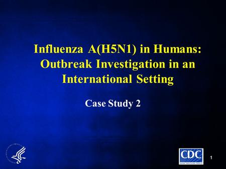 Influenza A(H5N1) in Humans: Outbreak Investigation in an International Setting Case Study 2 11.