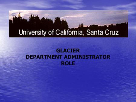 GLACIER DEPARTMENT ADMINISTRATOR ROLE. Role of Department Administrator Departments who pay foreign individuals will designate an employee in their office.