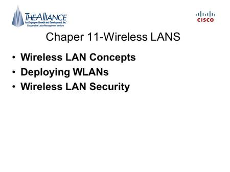 Chaper 11-Wireless LANS Wireless LAN Concepts Deploying WLANs Wireless LAN Security.