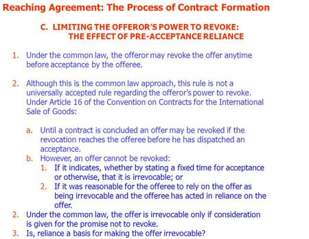 Reaching Agreement: The Process of Contract Formation C. LIMITING THE OFFERORS POWER TO REVOKE: THE EFFECT OF PRE-ACCEPTANCE RELIANCE 1.Under the common.