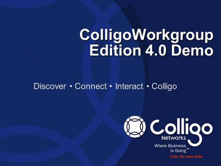 ColligoWorkgroup Edition 4.0 Demo Discover Connect Interact Colligo Click for next slide.
