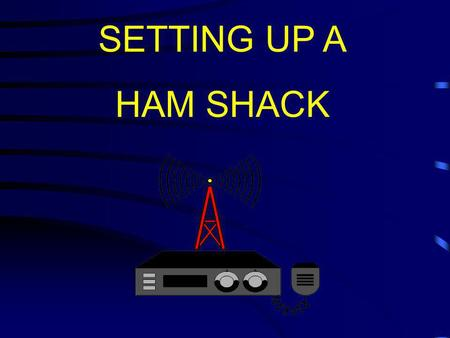 SETTING UP A HAM SHACK.