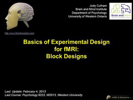 Basics of Experimental Design for fMRI: Block Designs  Last Update: February 4, 2013 Last Course: Psychology 9223, W2013, Western.
