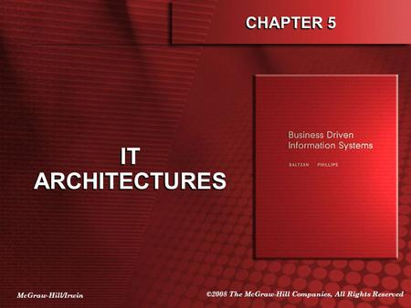 McGraw-Hill/Irwin ©2008 The McGraw-Hill Companies, All Rights Reserved CHAPTER 5 IT ARCHITECTURES.