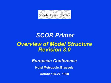 Overview of Model Structure Revision 3.0 European Conference Hotel Metropole, Brussels October 25-27, 1998 SCOR Primer.