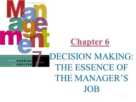 Chapter 6 DECISION MAKING: THE ESSENCE OF THE MANAGERS JOB © Prentice Hall, 20026-1.