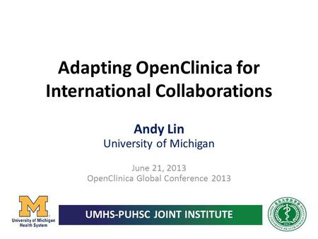 Adapting OpenClinica for International Collaborations Andy Lin University of Michigan June 21, 2013 OpenClinica Global Conference 2013.