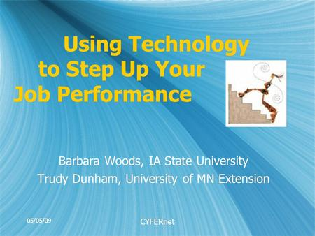Using Technology to Step Up Your Job Performance Barbara Woods, IA State University Trudy Dunham, University of MN Extension Barbara Woods, IA State University.