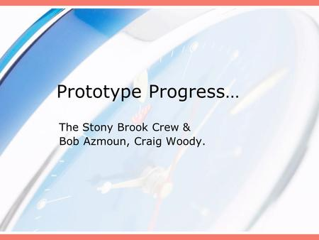 Prototype Progress… The Stony Brook Crew & Bob Azmoun, Craig Woody.