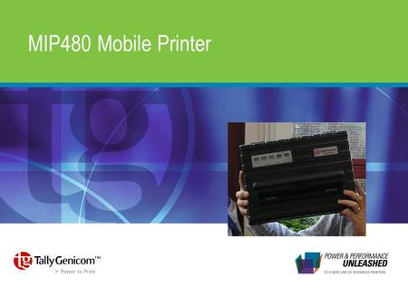 MIP480 Mobile Printer. TallyGenicom Impact Mobile Introduction This presentation introduces the MIP480 Mobile Printer now available for sale worldwide.