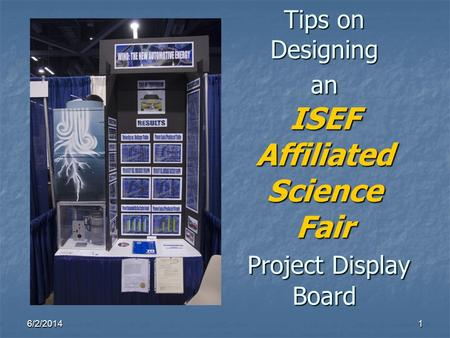6/2/20141 Tips on Designing an ISEF Affiliated Science Fair Project Display Board.