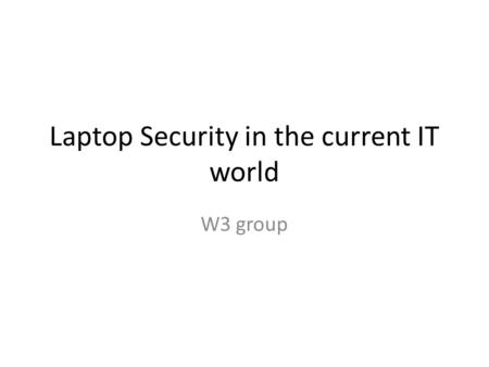 Laptop Security in the current IT world W3 group.
