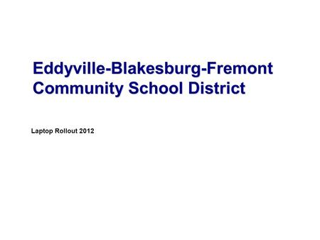 Laptop Rollout 2012 Eddyville-Blakesburg-Fremont Community School District.