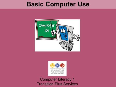Basic Computer Use Computer Literacy 1 Transition Plus Services.