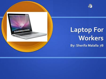 Laptop For Workers By: Sherifa Malalla 7B. Paragraph #1 How did I become involved in this project? I chose this project because I like helping people.