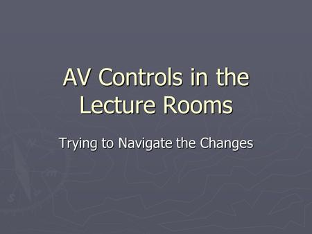 AV Controls in the Lecture Rooms Trying to Navigate the Changes.