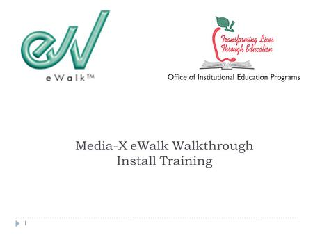 1 Media-X eWalk Walkthrough Install Training Office of Institutional Education Programs.