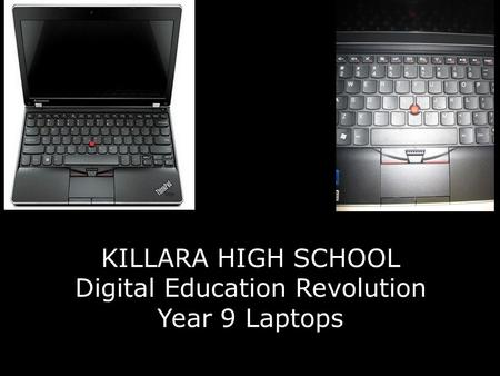 KILLARA HIGH SCHOOL Digital Education Revolution Year 9 Laptops.