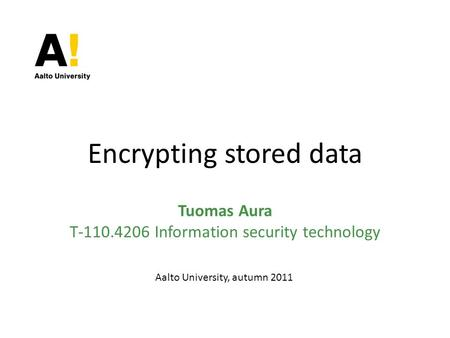 Tuomas Aura T-110.4206 Information security technology Encrypting stored data Aalto University, autumn 2011.