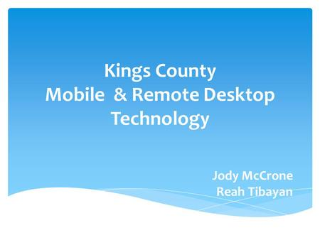 Kings County Mobile & Remote Desktop Technology Jody McCrone Reah Tibayan.