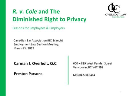 R. v. Cole and The Diminished Right to Privacy Lessons for Employees & Employers Carman J. Overholt, Q.C. Preston Parsons Canadian Bar Association (BC.