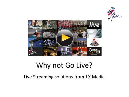 Why not Go Live? Live Streaming solutions from J X Media.