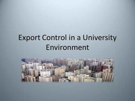 Export Control in a University Environment. What is an export? An item that is sent from one country (=country of exportation) to a foreign country (=country.
