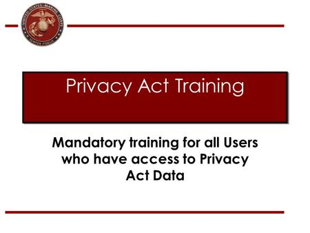 Mandatory training for all Users who have access to Privacy Act Data