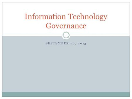 SEPTEMBER 27, 2013 Information Technology Governance.