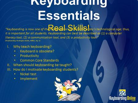 Keyboarding Essentials Real Skills! Keyboarding is now one of the fundamental life skills for todays technological age; thus, it is important for all students.