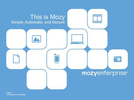 Confidential do not distribute. Page 1 This is Mozy Simple, Automatic, and Secure.