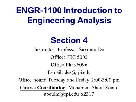 ENGR-1100 Introduction to Engineering Analysis Section 4 Instructor: Professor Suvranu De Office: JEC 5002 Office Ph: x6096   Office.