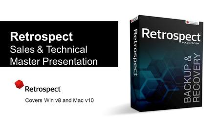 Retrospect Sales & Technical Master Presentation Covers Win v8 and Mac v10.