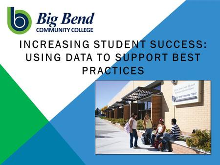 INCREASING STUDENT SUCCESS: USING DATA TO SUPPORT BEST PRACTICES.