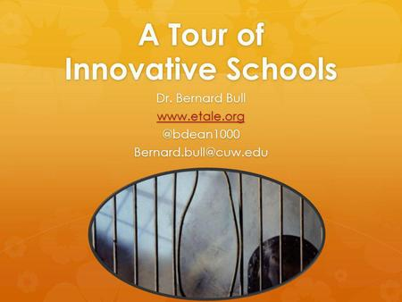 A Tour of Innovative Schools Dr. Bernard Bull