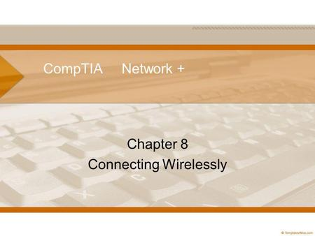 CompTIA Network + Chapter 8 Connecting Wirelessly.