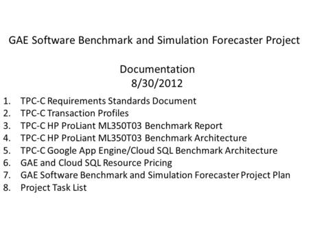 GAE Software Benchmark and Simulation Forecaster Project Documentation 8/30/2012 1.TPC-C Requirements Standards Document 2.TPC-C Transaction Profiles 3.TPC-C.