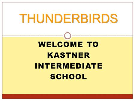 WELCOME TO KASTNER INTERMEDIATE SCHOOL THUNDERBIRDS.