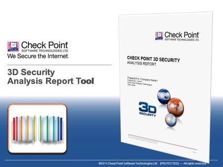 ©2011 Check Point Software Technologies Ltd. [PROTECTED] All rights reserved. 3D Security Analysis Report Tool.