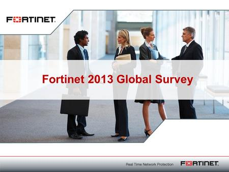 1 Fortinet Confidential 1 T I T R E Fortinet 2013 Global Survey.
