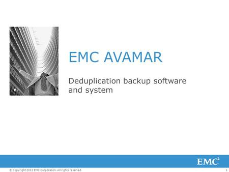 1© Copyright 2012 EMC Corporation. All rights reserved. EMC AVAMAR Deduplication backup software and system.