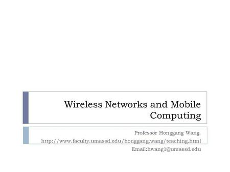 Wireless Networks and Mobile Computing Professor Honggang Wang.