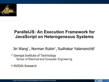 SCHOOL OF ELECTRICAL AND COMPUTER ENGINEERING | GEORGIA INSTITUTE OF TECHNOLOGY ParallelJS: An Execution Framework for JavaScript on Heterogeneous Systems.