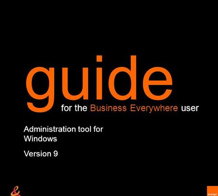 Administration tool for Windows Version 9 guide for the Business Everywhere user.